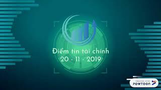Điểm tin tài chính 20 - 11 - 2019