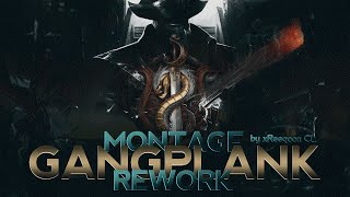Montage Gangplank Rework / By xReeqoon CL