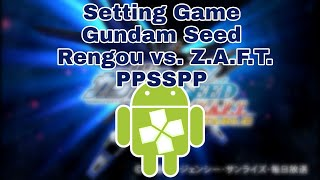 How to Setting Gundam Seed: Rengou vs. Z.A.F.T. PPSSPP on Android (FULL SPEED & Smooth)