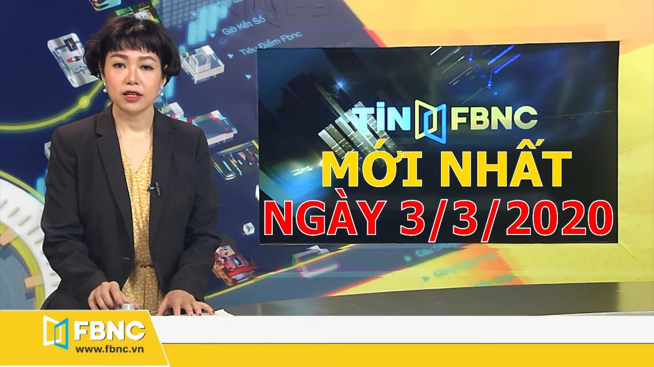 Tin tức Việt Nam mới nhất hôm nay ngày 3 tháng 3,2020   Tin tức tổng hợp FBNC TV