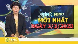 Tin tức Việt Nam mới nhất hôm nay ngày 3 tháng 3-2020 - Tin tức tổng hợp FBNC TV