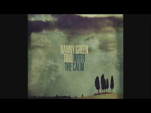 Danny Green Trio — After the Calm (Full Album)