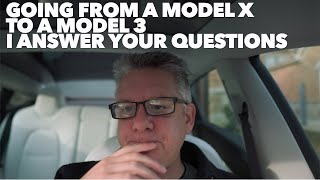 Going from a Model X to a Model 3 I answer your questions