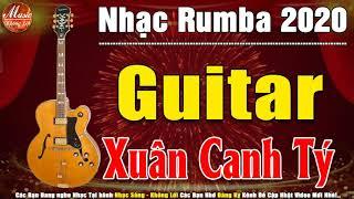 Guitar Nhạc Xuân Canh Tý | Nhạc Tết 2020 Không Lời | Hòa Tấu Nhạc Xuân Hải Ngoại | Nhạc Rumba 2020