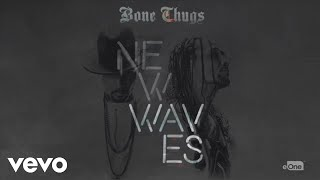 Bone Thugs - Waves (Official Audio) ft. Layzie Bone, Wish Bone, Flesh-n-Bone