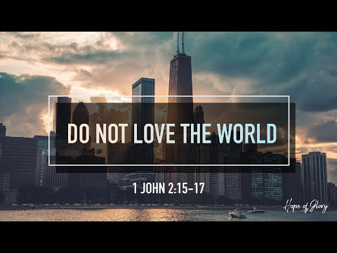 DO NOT LOVE THE WORLD
