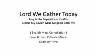 Lord We Gather Today (Song for the Preparation of the Gifts)
