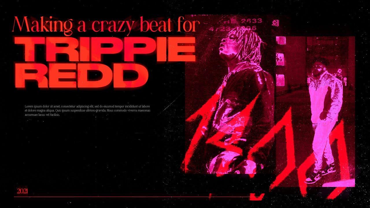 making a crazy beat for trippie redd