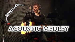Metallica Acoustic Medley - 10 songs in one take