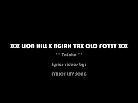 LION HILL ✖ NGIAH TAX OLOFOTSY -- Tofoko Paroles Video By LYRICS LUV SONG MAI 2017