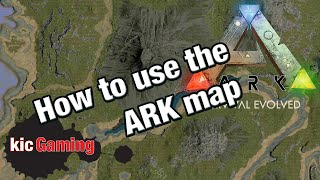 ARK: Survival Evolved -- How to use the map -- Quick tips to find your location on the map
