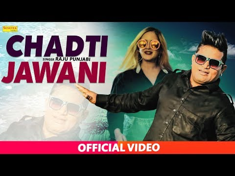 Chadti Jawani | चढ़ती जवानी | Raju Punjabi, Sumit Yadav, Mahi Gupta | Latest Haryanvi Song 2017