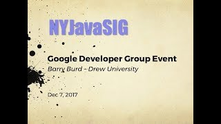 NYJavaSIG   20171207   Barry Burd   GDG Event Summary