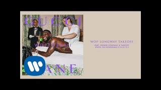 Gucci Mane - Wop Longway Takeoff feat. Peewee Longway & Takeoff [Official Audio]