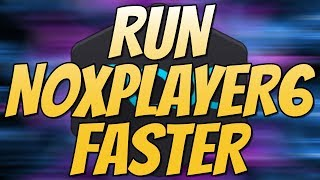 How To Run NoxPlayer6 Faster 2018 | Fix Lag and Improve Performance Easy