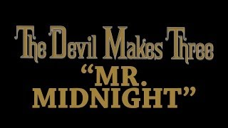 The Devil Makes Three - Mr. Midnight [Audio Stream]