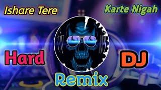 Ishare Tere Karte Nigha Hard Dj Remix Song 🔥🔥