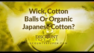 What Is Better To Vape? Wick, Cotton Balls or Japanese Cotton
