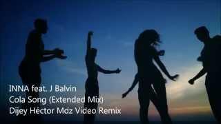 Inna - Cola Song (Extended Video Remix) (Héctor Mdz Video Remix)