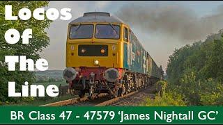 Locos of the Line: BR Class 47 - 47579 'James Nightall GC'