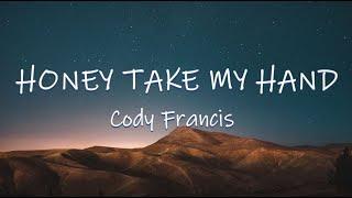 Honey Take My Hand (Lyrics / Lyric Video) 🎵 - Cody Francis
