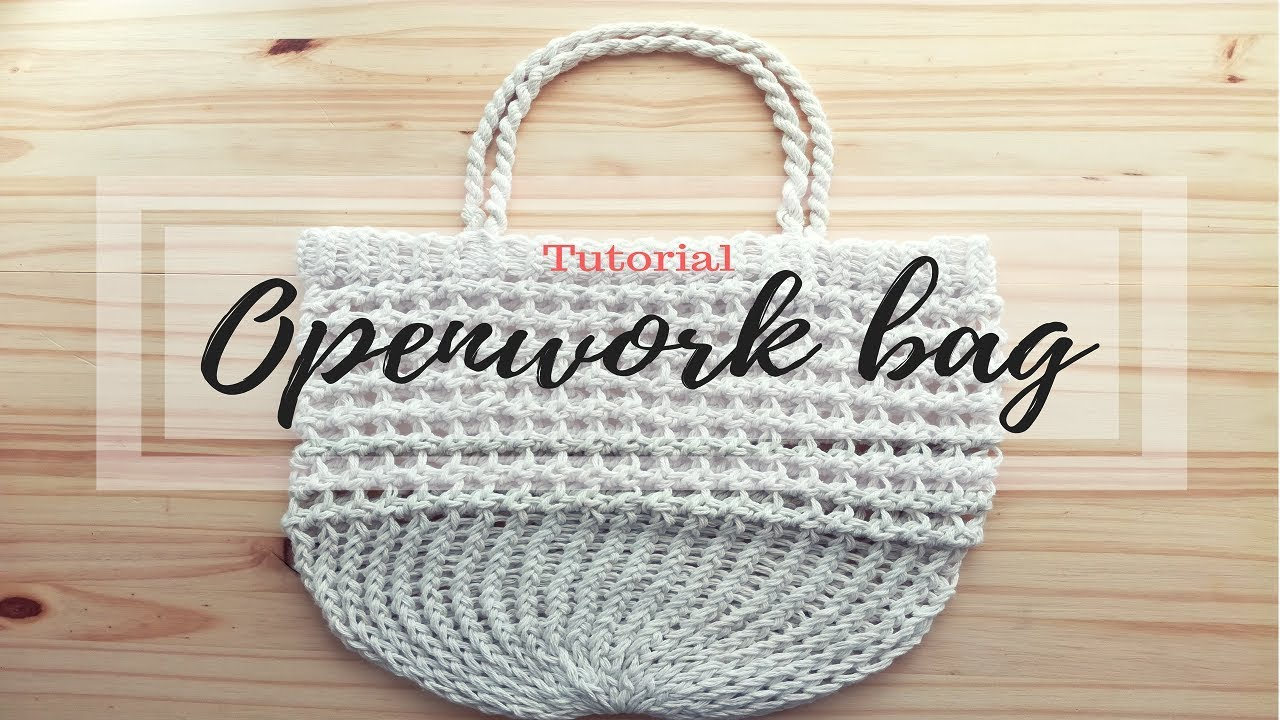 HOW TO MAKE AN OPENWORK BAG - TUTORIAL STEP BY STEP FOR BEGINNER ...