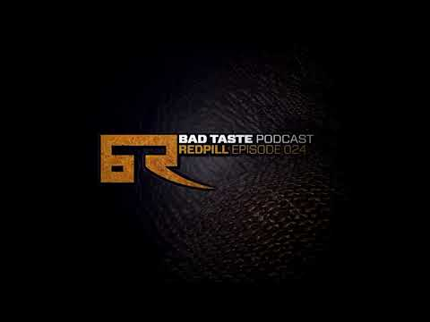 BAD TASTE Podcast #24 by REDPILL