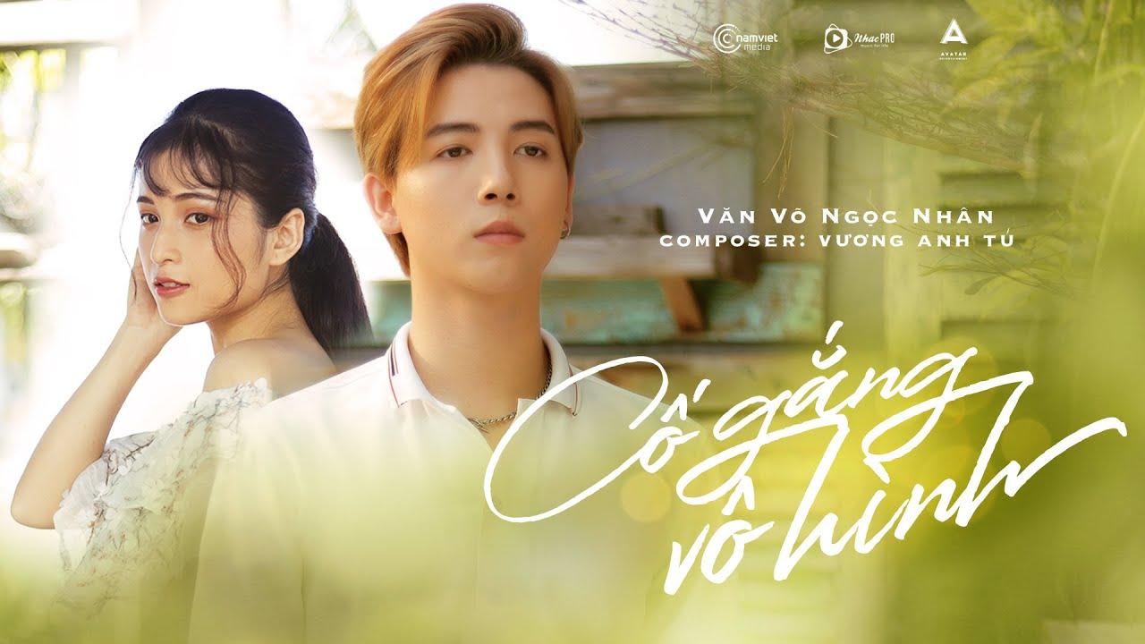 Cố Gắng Vô Hình - Văn Võ Ngọc Nhân x Vương Anh Tú | MV Official