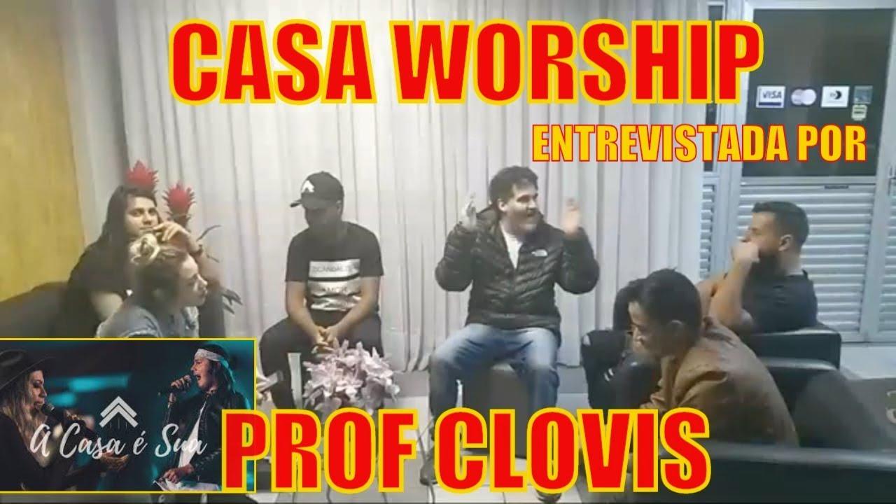 EXCLUSIVO:CASA WORSHIP a SUPER BANDA GOSPEL abre o coração em ENTREVISTA COM PROF CLOVIS