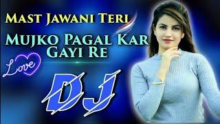 Mast Jawani Teri Mujhko Pagal Kar Gai Re | Dj Remix Song | Love Dj Song | New Dj Song | SS Music Ada