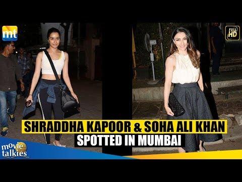 Shraddha Kapoor & Soha Ali Khan SPOTTED In Mumbai