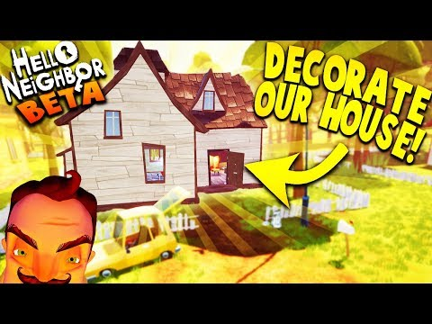 DECORATING OUR NEW HOUSE IN HELLO NEIGHBOR BETA! | Hello Neighbor Beta Gameplay  (Hello Neighbour)