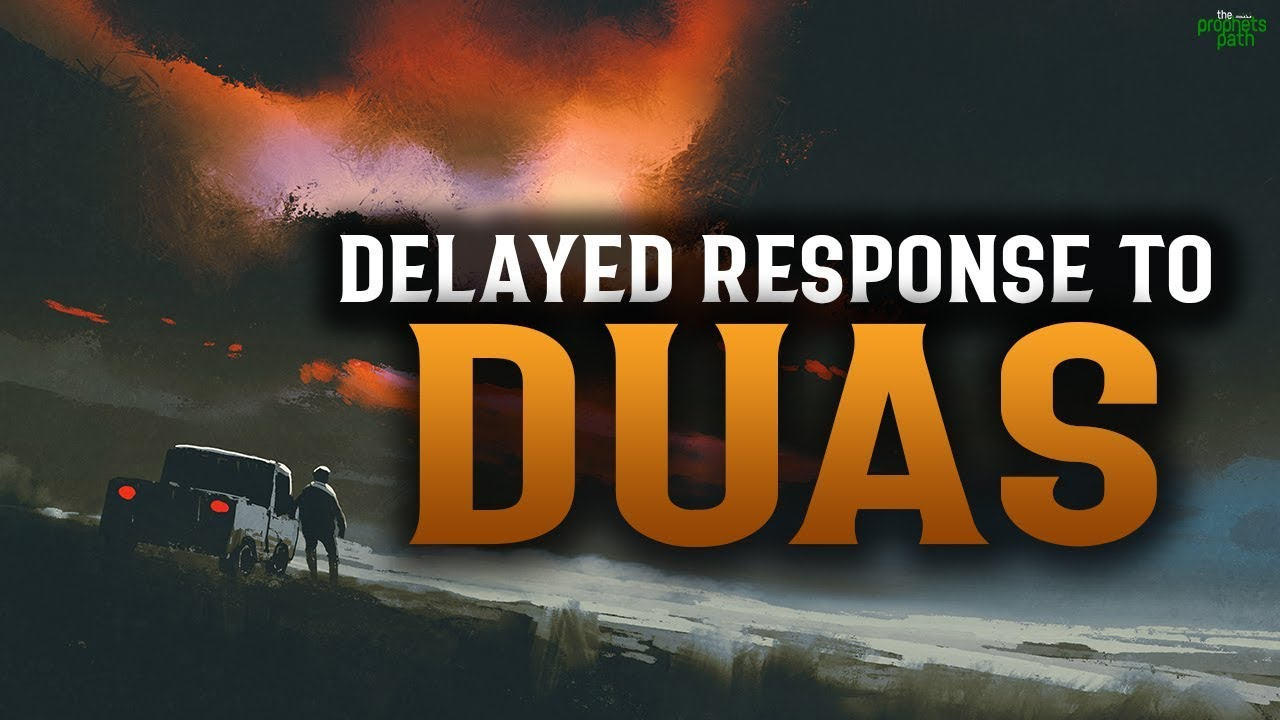 THIS IS WHY ALLAH DELAYS THE RESPONSE TO SOME PEOPLE'S DUAS