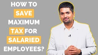 How to Save Maximum Tax for Salaried Employees | Tax Saving Tips for Indian Tax System