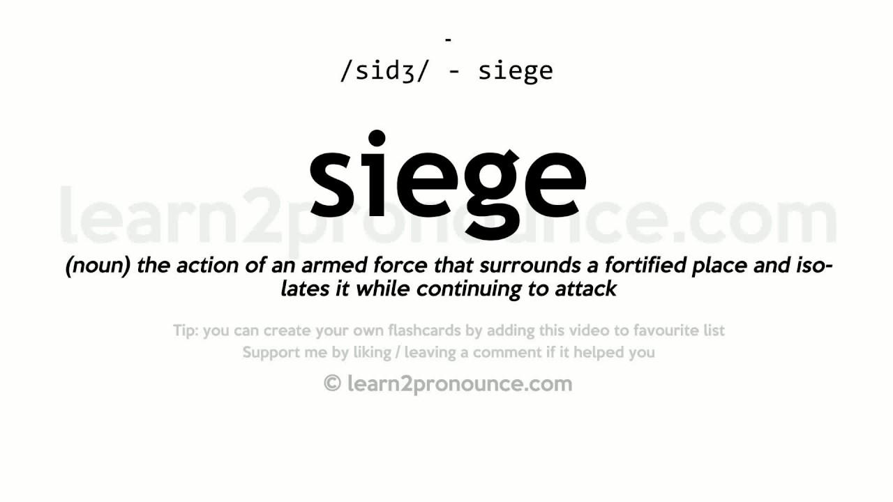 Siege pronunciation and definition