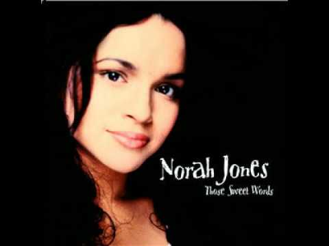 Norah Jones - Those Sweet Words (Original) HQ 2004
