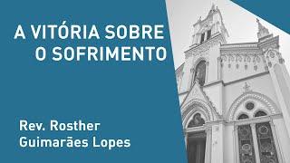 A Vitória Sobre O Sofrimento - Rev. Rosther Guimarães Lopes - Culto Matutino - 01/12/2019