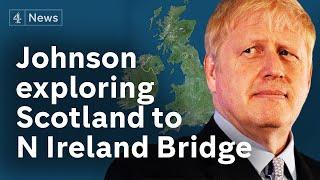 Revealed: Johnson exploring bridge between Scotland and Northern Ireland