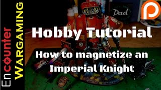 Hobby Tutorial - H๐w to Magnetize an Imperial Knight