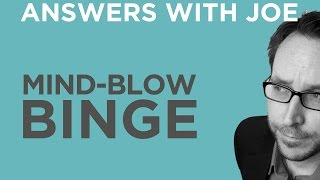Mind Blow Binge 2015 | Answers With Joe