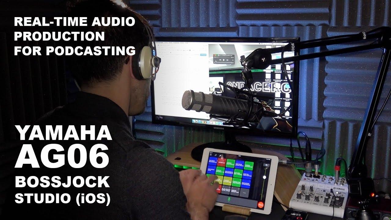 Podcast advice: real-time audio production with Yamaha AG06 + Bossjock Studio iOS app