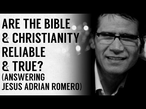 Are the Bible & Christianity Reliable & True? (Answering Jesús Adrian Romero)