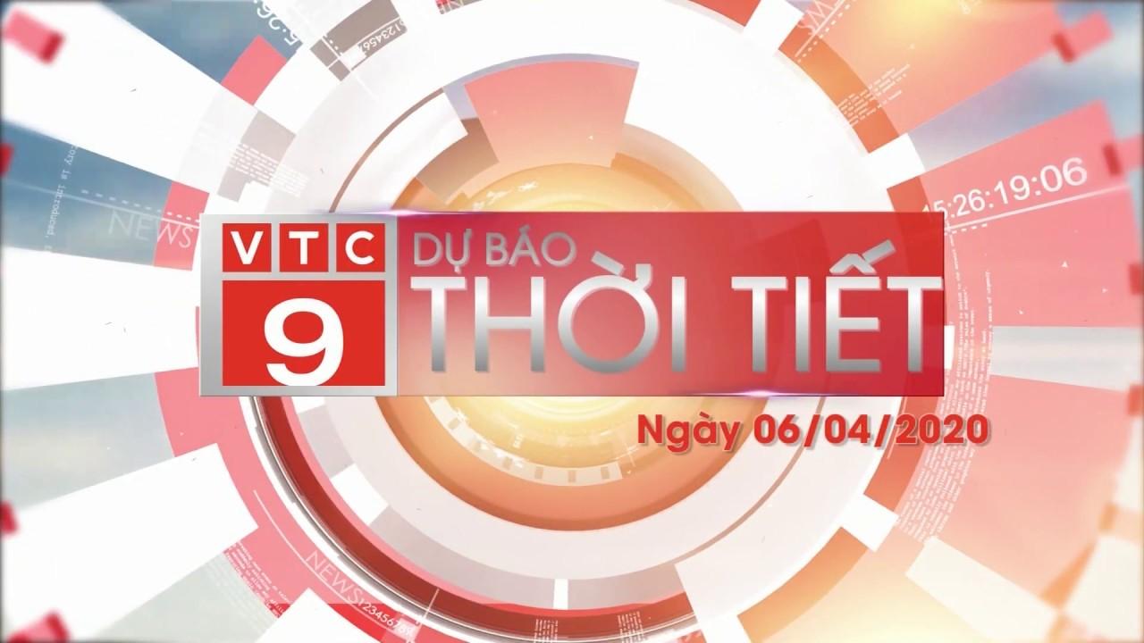DỰ BÁO THỜI TIẾT NGÀY 06/04/2020 I VTC9