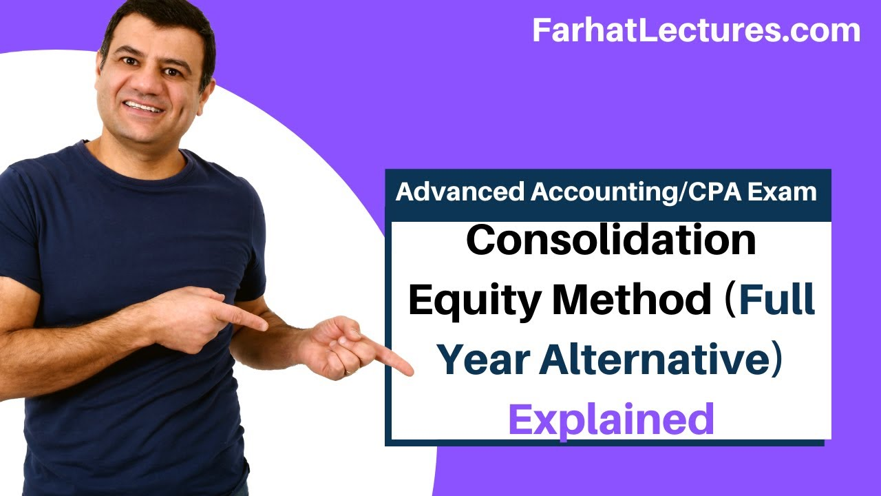 Consolidation--Equity Method (Full Year Alternative) | Advanced Accounting | CPA Exam FAR | Ch 4 P 7