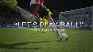 """""""Play Ball"""" - Fifa 15 Online Goals Compilation"""