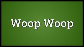 Woop Woop Meaning