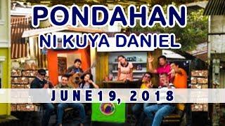 Pondahan ni Kuya Daniel (June 19, 2018)