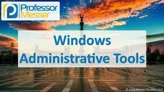 Windows Administrative Tools - CompTIA A+ 220-1002 - 1.5