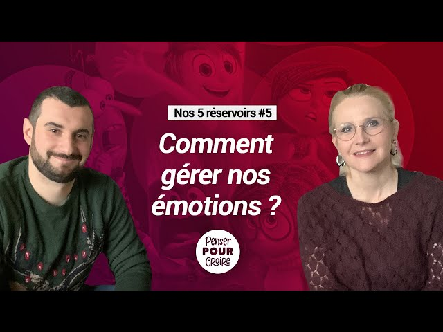 Comment gérer nos émotions | Podcast Penser pour Croire