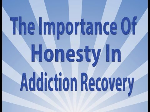 The Importance Of Honesty In Addiction Recovery